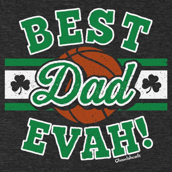 Best Dad Evah Basketball T-Shirt - Chowdaheadz