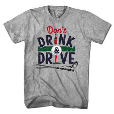 Don't Drink & Drive Golf T-Shirt - Chowdaheadz