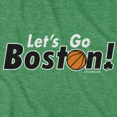 Let's Go Boston Basketball T-Shirt - Chowdaheadz