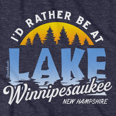 I'd Rather Be at Lake Winnipesaukee T-Shirt - Chowdaheadz