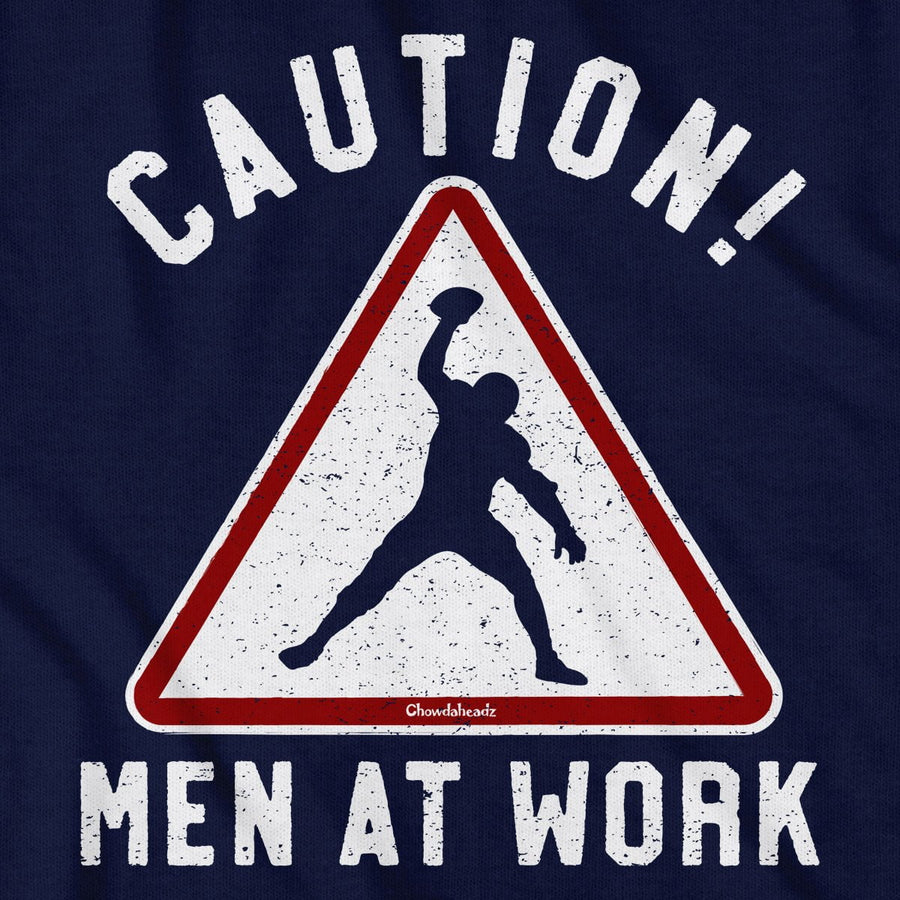 Caution Men At Work T-Shirt - Chowdaheadz
