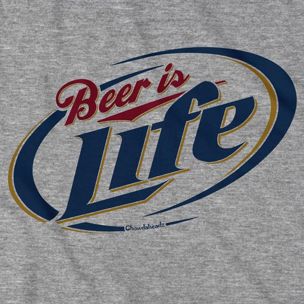 Beer is Life T-Shirt - Chowdaheadz
