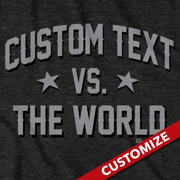 Custom Text vs. The World T-Shirt - Chowdaheadz