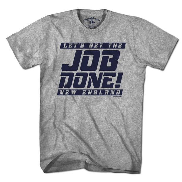 Let's Get the Job Done New England T-Shirt - Chowdaheadz