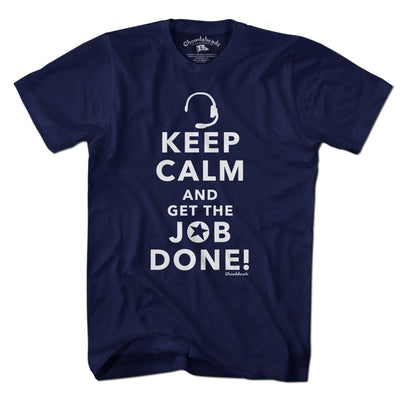 Keep Calm and Get the Job Done T-Shirt - Chowdaheadz