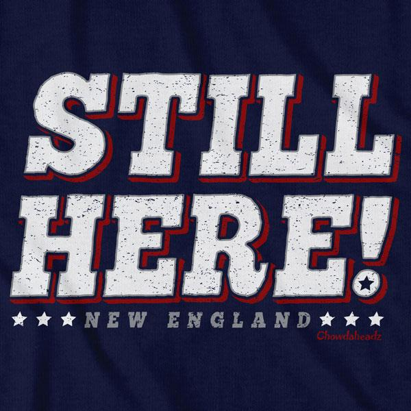 Still Here New England T-Shirt - Chowdaheadz