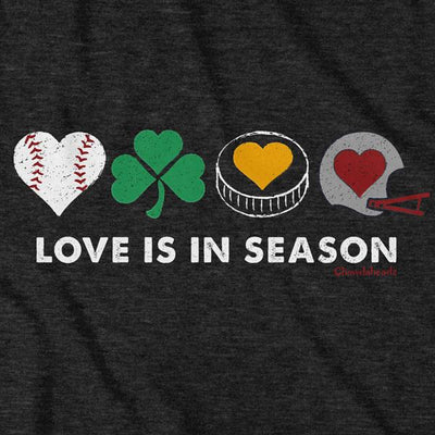Love Is In Season T-Shirt - Chowdaheadz
