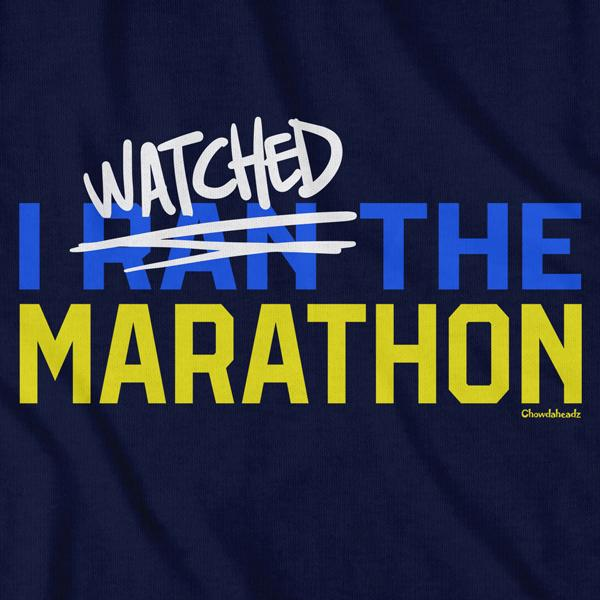 I Watched The Marathon T-Shirt - Chowdaheadz