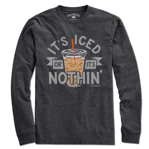 It's Iced Or It's Nothin' Coffee T-Shirt - Chowdaheadz