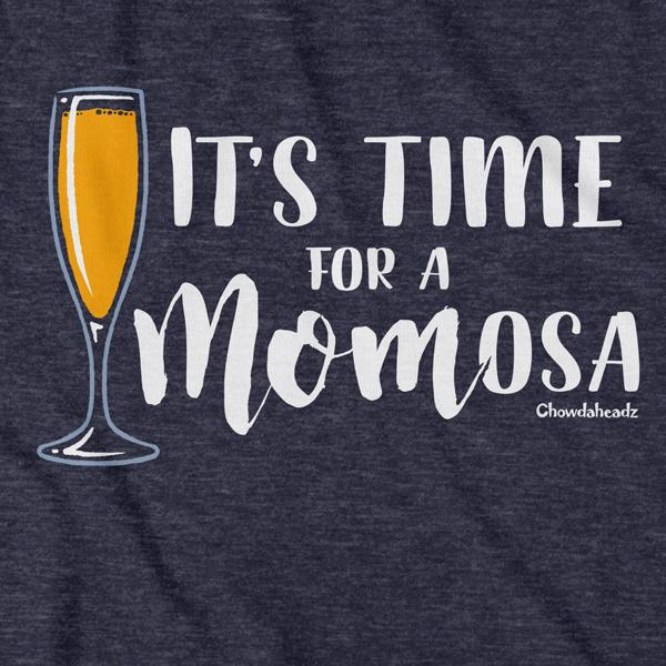 It's Time For a MOMosa T-Shirt - Chowdaheadz