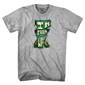 I'm From the Woods Vermont T-Shirt