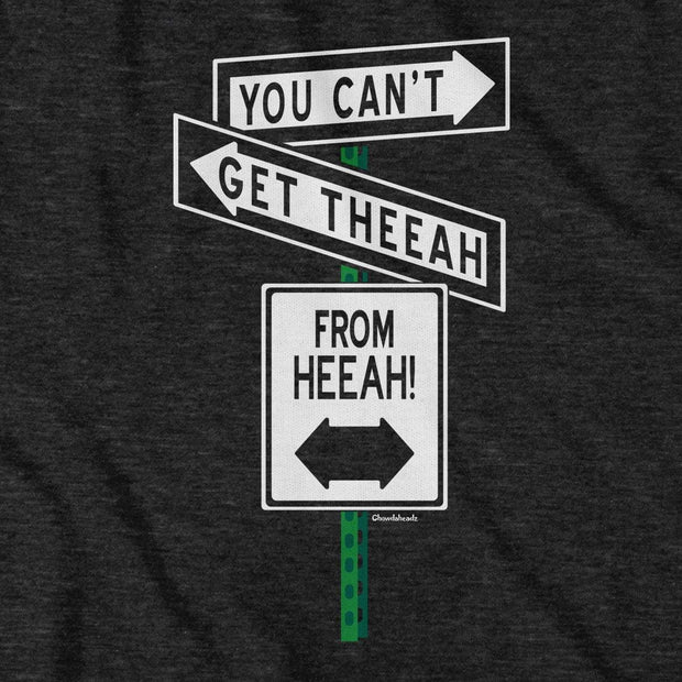 You Can't Get Theeah From Heeah T-Shirt - Chowdaheadz
