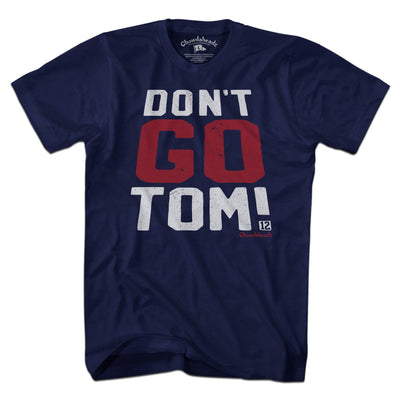 Don't Go Tom! T-Shirt - Chowdaheadz