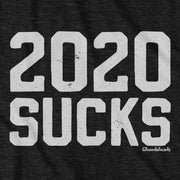 2020 SUCKS T-Shirt - Chowdaheadz