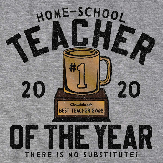 Home-School Teacher of The Year T-Shirt - Chowdaheadz
