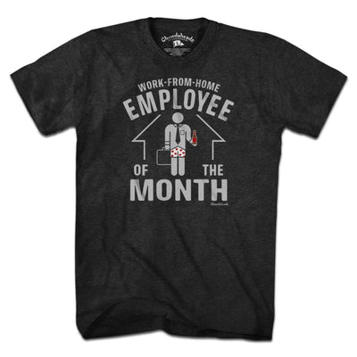 Work-From-Home Employee of the Month T-Shirt - Chowdaheadz