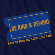 Please Be Kind & Rewind 2020 T-Shirt - Chowdaheadz
