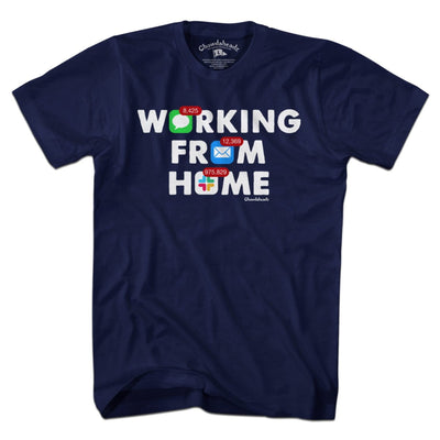 Working From Home Notifications T-Shirt - Chowdaheadz