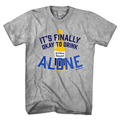 It's Finally Okay To Drink Alone T-Shirt - Chowdaheadz