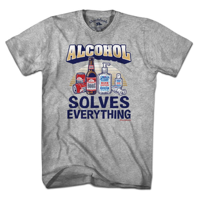 Alcohol Solves Everything T-Shirt - Chowdaheadz