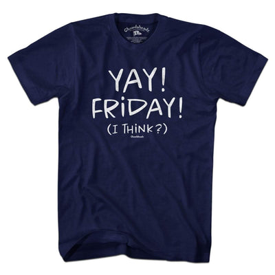 Yay! Friday! T-Shirt - Chowdaheadz