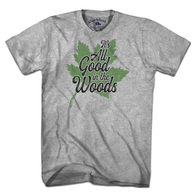 It's All Good In The Woods T-Shirt - Chowdaheadz