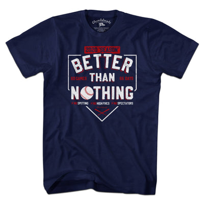 Better Than Nothing 2020 Baseball T-Shirt - Chowdaheadz