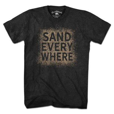 Sand Everywhere T-Shirt - Chowdaheadz