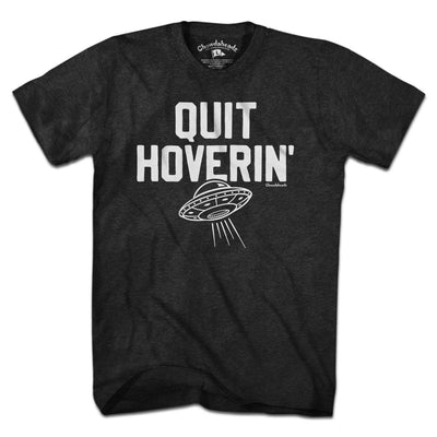 Quit Hoverin' UFO T-Shirt - Chowdaheadz
