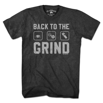 Back to the Grind T-Shirt - Chowdaheadz