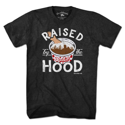 Raised by the Hood T-Shirt - Chowdaheadz