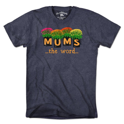 Mums The Word T-Shirt - Chowdaheadz