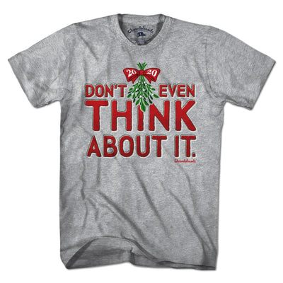 Don't Even Think About It Mistletoe T-Shirt - Chowdaheadz