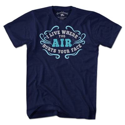 I Live Where the Air Hurts Your Face T-Shirt - Chowdaheadz