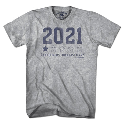 2021 Can't Be Worse Review T-Shirt - Chowdaheadz