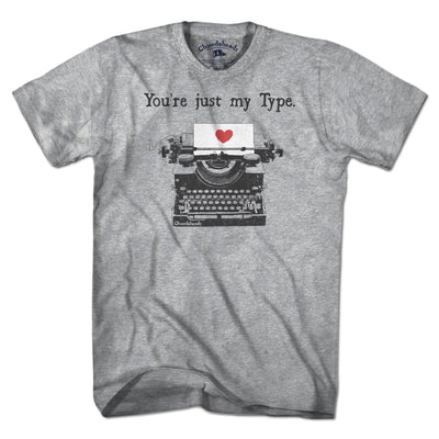 You're Just My Type T-Shirt - Chowdaheadz