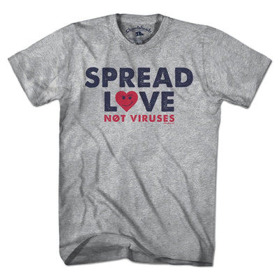Spread Love Not Viruses T-Shirt - Chowdaheadz