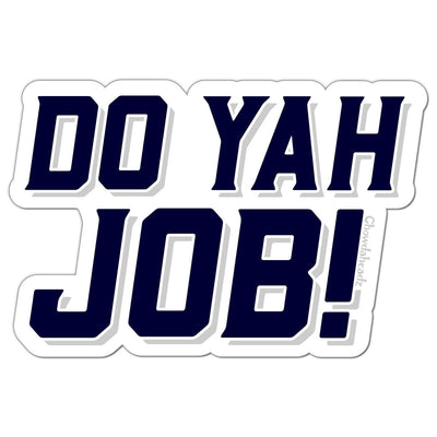 Do Yah Job Sticker - Chowdaheadz