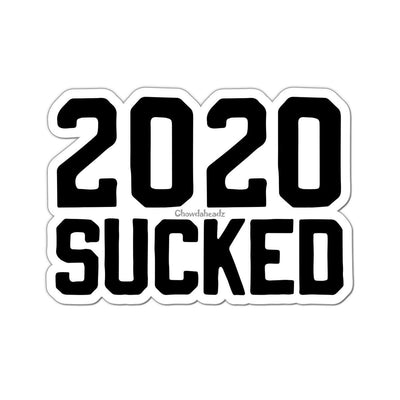 2020 SUCKED Sticker - Chowdaheadz