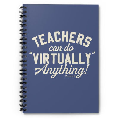Teachers Can Do Virtually Anything Spiral Notebook - Ruled Line - Chowdaheadz