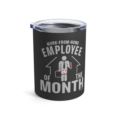 Work-From-Home Employee of the Month Tumbler 10oz - Chowdaheadz