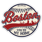 Boston You're My Home Baseball Sticker - Chowdaheadz