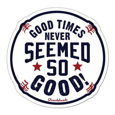 Good Times Baseball Sticker - Chowdaheadz