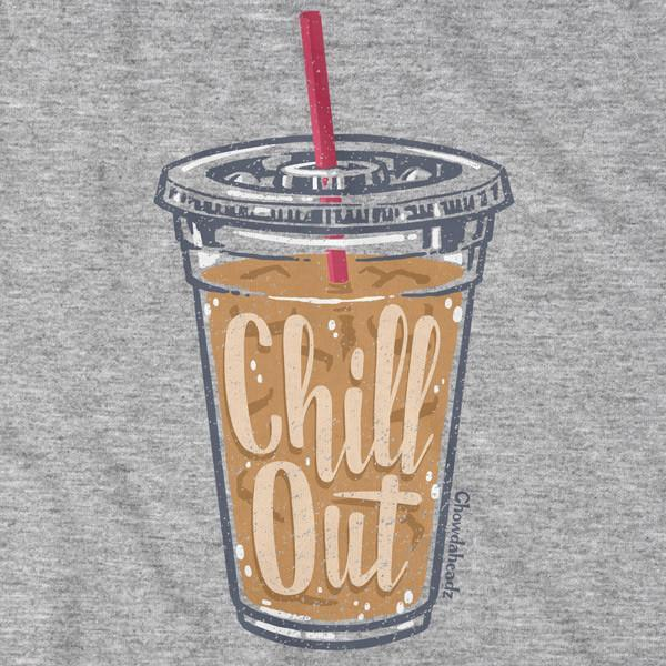 Chill Out T-Shirt - Chowdaheadz