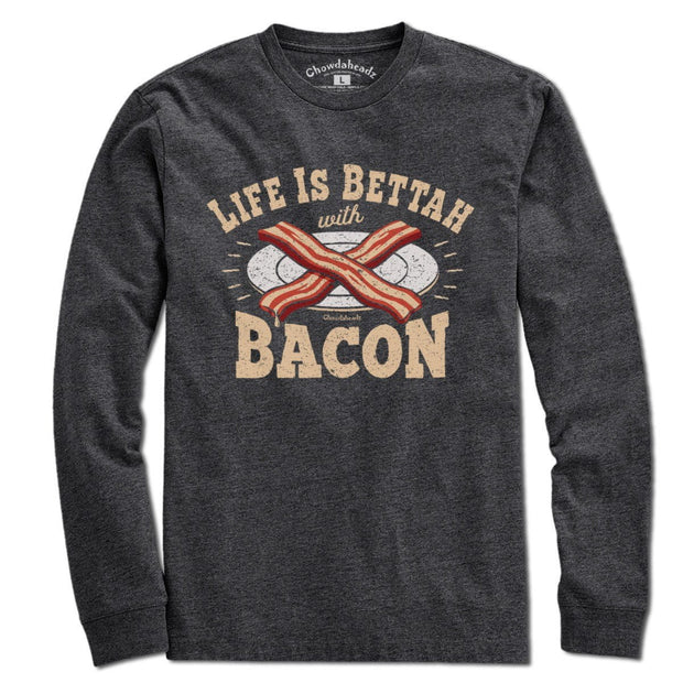 Life is Bettah with Bacon T-Shirt - Chowdaheadz