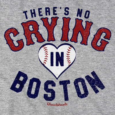 There's No Crying In Boston T-Shirt - Chowdaheadz