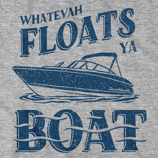 Whatevah Floats Ya Boat T-Shirt - Chowdaheadz