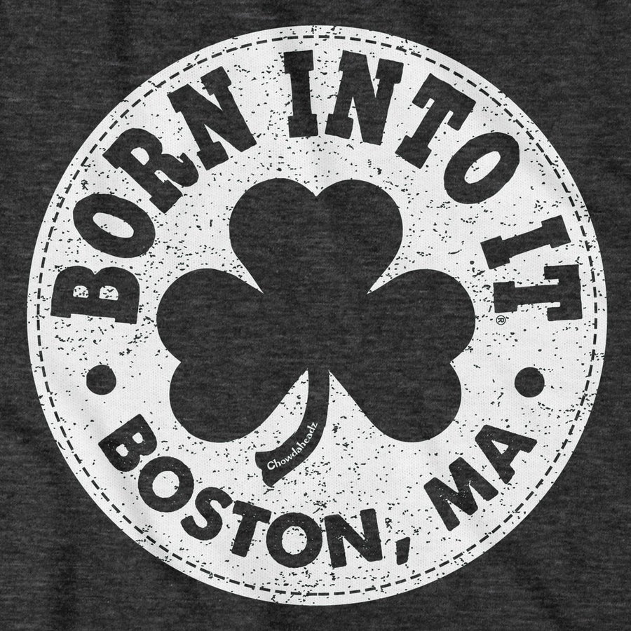 Born Into It Boston Shamrock Tailgater Hoodie - Chowdaheadz