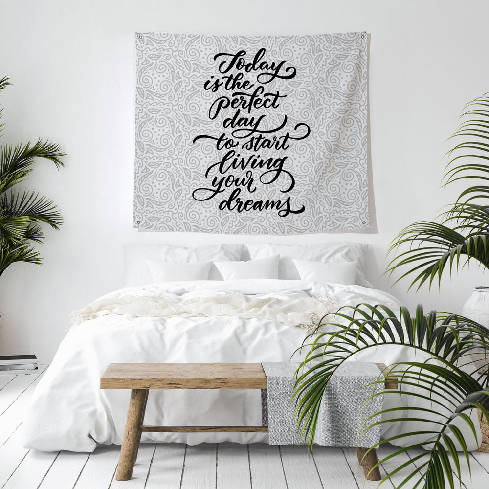 today is the perfect day to start living your dreams tapestry hung over bed
