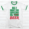 All I Want Beer Premium Christmas Ringer Tee